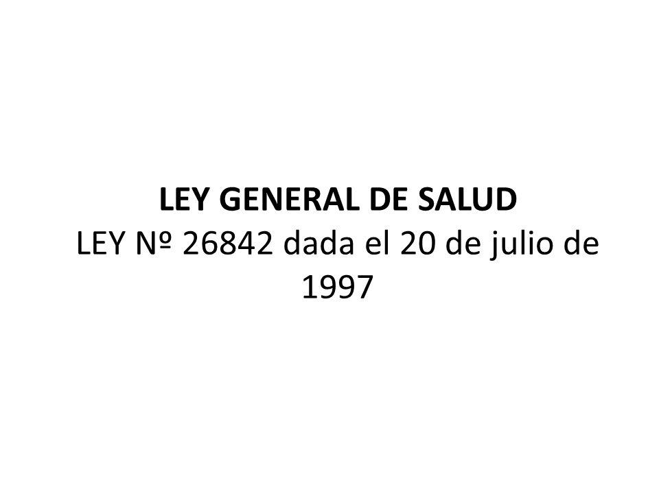LEY GENERAL DE SALUD LEY Nº 26842 dada el 20 de julio de 1997