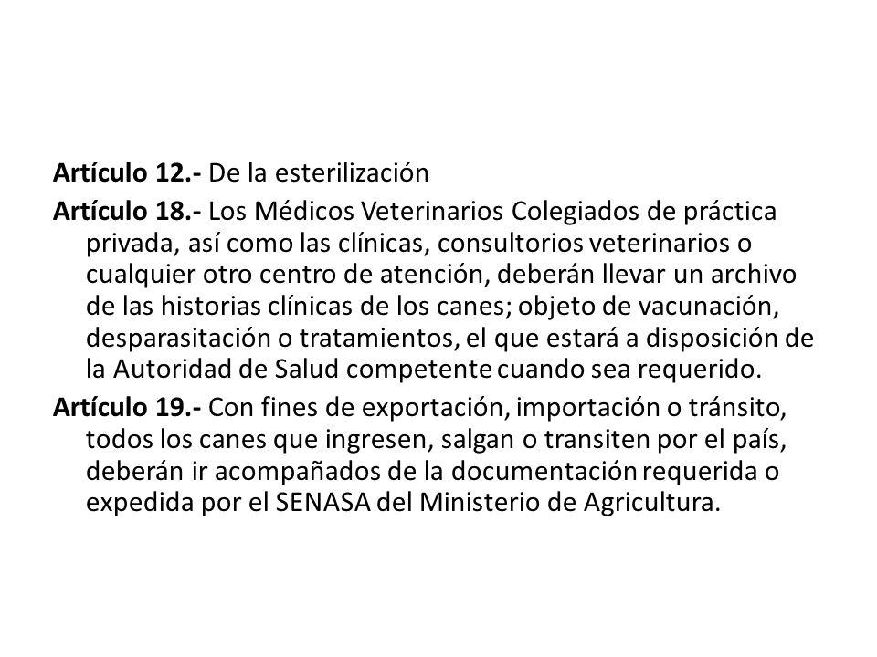 Artículo 12.- De la esterilización Artículo 18.- Los Médicos Veterinarios Colegiados de práctica privada, así como las clínicas, consultorios veterina