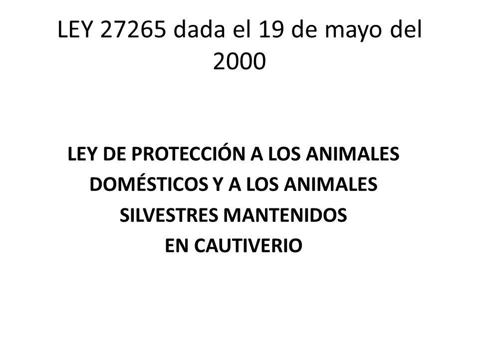 LEY 27265 dada el 19 de mayo del 2000 LEY DE PROTECCIÓN A LOS ANIMALES DOMÉSTICOS Y A LOS ANIMALES SILVESTRES MANTENIDOS EN CAUTIVERIO