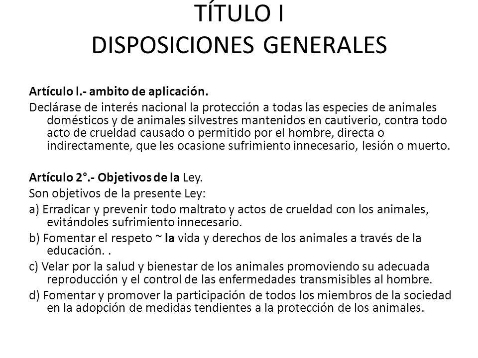TÍTULO I DISPOSICIONES GENERALES Artículo l.- ambito de aplicación. Declárase de interés nacional la protección a todas las especies de animales domés