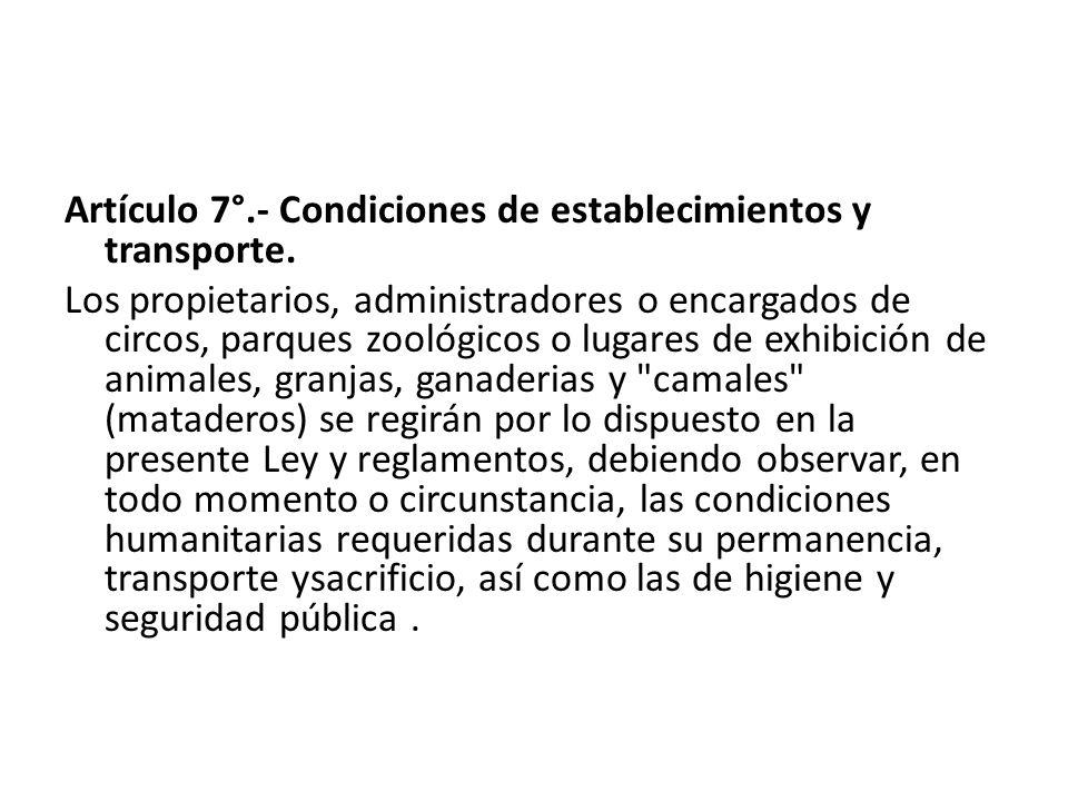 Artículo 7°.- Condiciones de establecimientos y transporte. Los propietarios, administradores o encargados de circos, parques zoológicos o lugares de