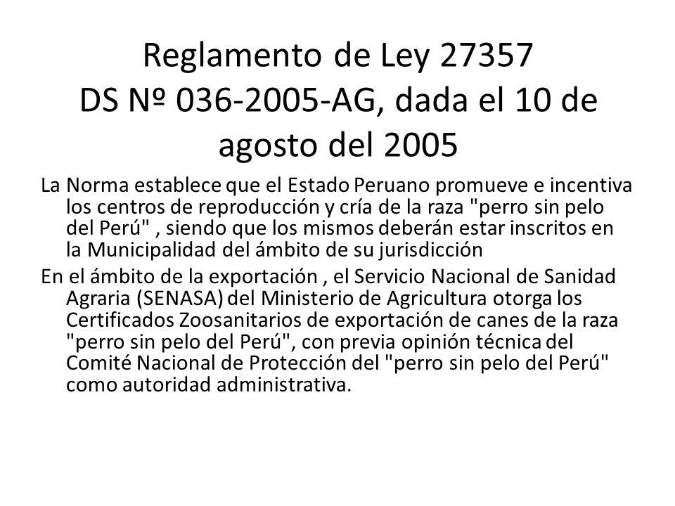 Reglamento de Ley 27357 DS Nº 036-2005-AG, dada el 10 de agosto del 2005 La Norma establece que el Estado Peruano promueve e incentiva los centros de