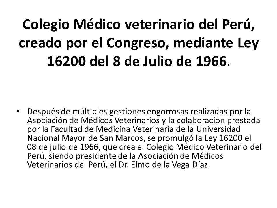 Colegio Médico veterinario del Perú, creado por el Congreso, mediante Ley 16200 del 8 de Julio de 1966. Después de múltiples gestiones engorrosas real