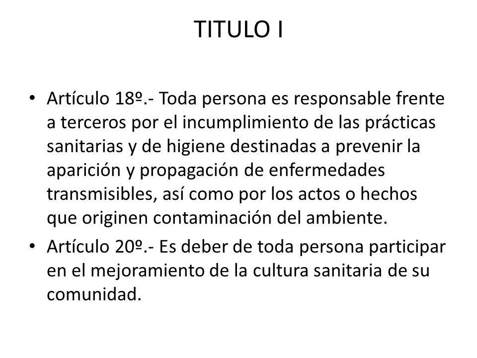 TITULO I Artículo 18º.- Toda persona es responsable frente a terceros por el incumplimiento de las prácticas sanitarias y de higiene destinadas a prev