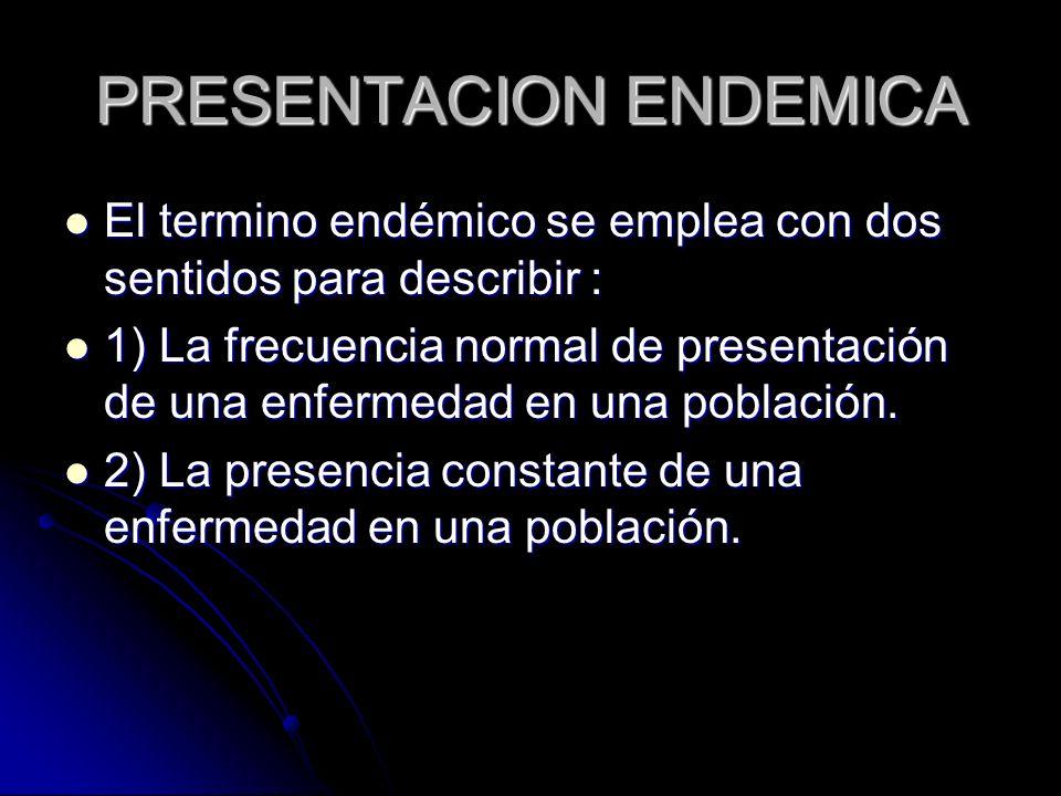 PRESENTACION EPIDEMICA El termino epidémico se utilizo en un principio únicamente para describir el aumento repentino y generalmente impredecible del numero de casos de una enfermedad infecciosa en una población.