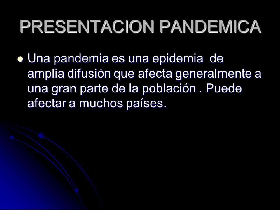 PRESENTACION PANDEMICA Una pandemia es una epidemia de amplia difusión que afecta generalmente a una gran parte de la población. Puede afectar a mucho