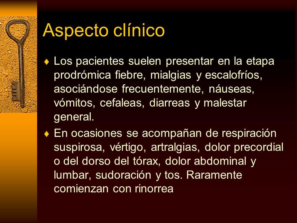 Aspecto clínico Los pacientes suelen presentar en la etapa prodrómica fiebre, mialgias y escalofríos, asociándose frecuentemente, náuseas, vómitos, ce