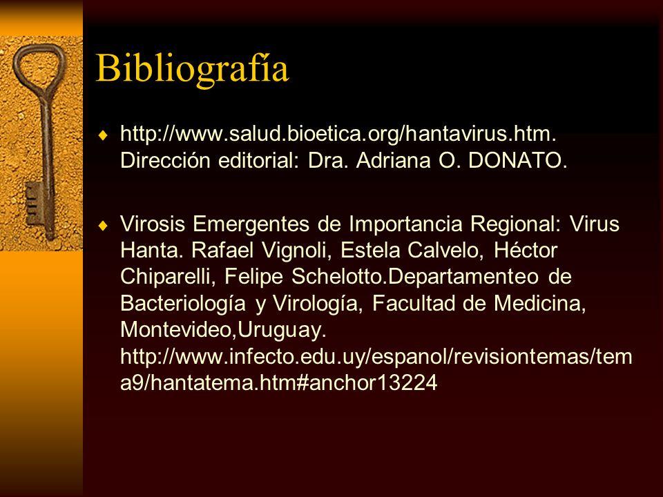 Bibliografía http://www.salud.bioetica.org/hantavirus.htm. Dirección editorial: Dra. Adriana O. DONATO. Virosis Emergentes de Importancia Regional: Vi