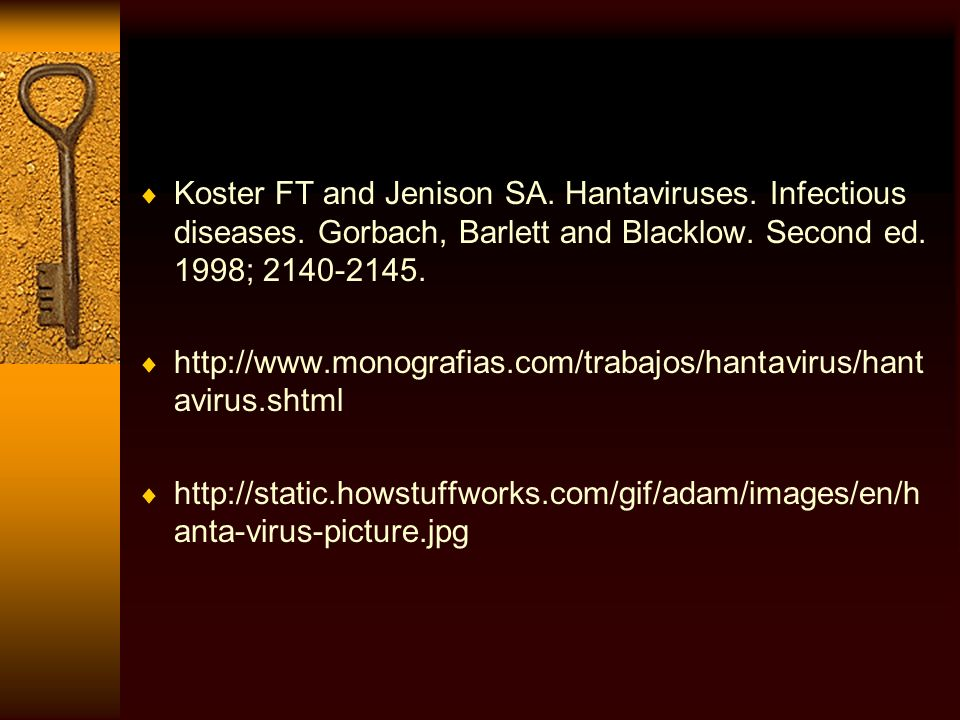 Koster FT and Jenison SA. Hantaviruses. Infectious diseases. Gorbach, Barlett and Blacklow. Second ed. 1998; 2140-2145. http://www.monografias.com/tra