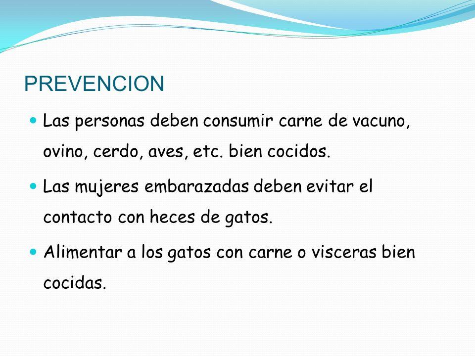 PREVENCION Las personas deben consumir carne de vacuno, ovino, cerdo, aves, etc. bien cocidos. Las mujeres embarazadas deben evitar el contacto con he