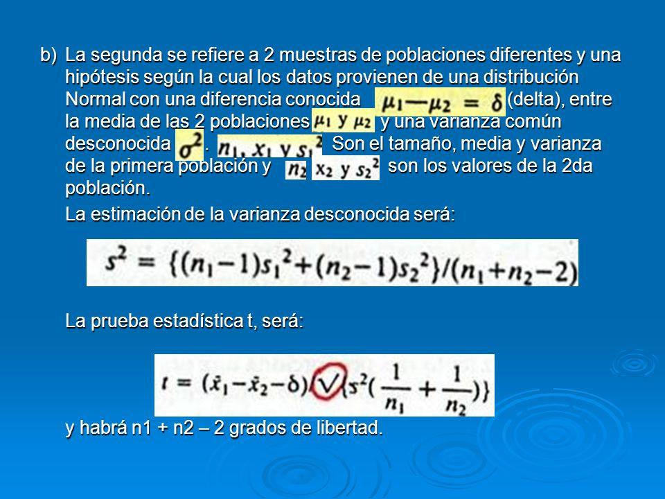 b)La segunda se refiere a 2 muestras de poblaciones diferentes y una hipótesis según la cual los datos provienen de una distribución Normal con una di