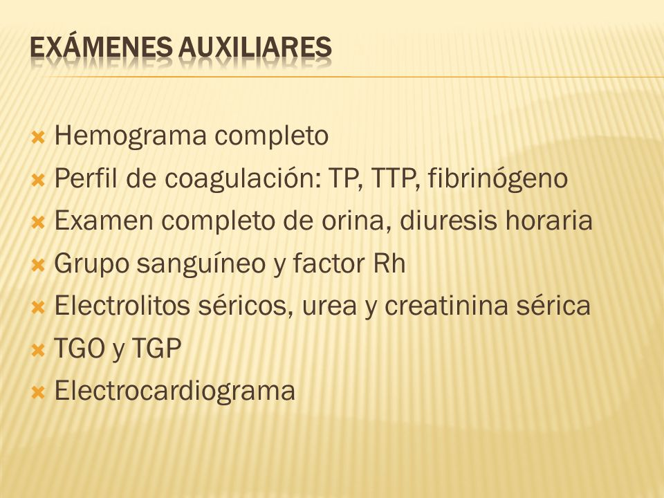 Hemograma completo Perfil de coagulación: TP, TTP, fibrinógeno Examen completo de orina, diuresis horaria Grupo sanguíneo y factor Rh Electrolitos sér