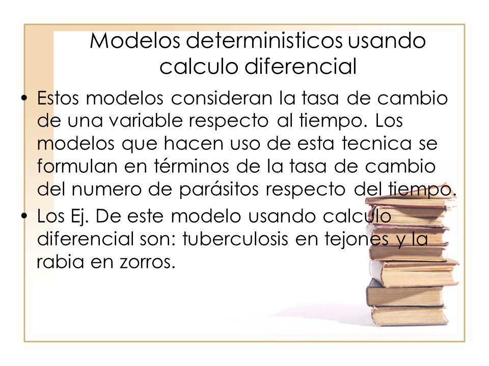 Modelos deterministicos usando calculo diferencial Estos modelos consideran la tasa de cambio de una variable respecto al tiempo. Los modelos que hace