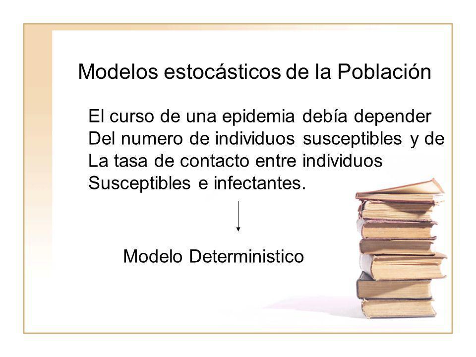 Modelos estocásticos de la Población El curso de una epidemia debía depender Del numero de individuos susceptibles y de La tasa de contacto entre indi