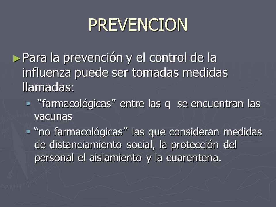 PREVENCION Para la prevención y el control de la influenza puede ser tomadas medidas llamadas: Para la prevención y el control de la influenza puede s