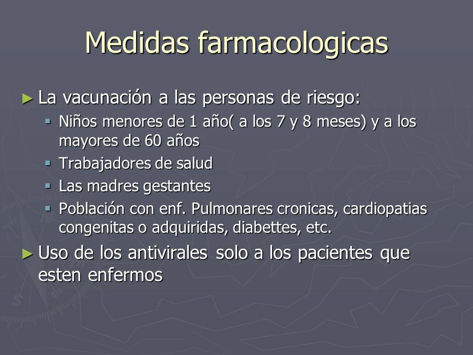Medidas farmacologicas La vacunación a las personas de riesgo: La vacunación a las personas de riesgo: Niños menores de 1 año( a los 7 y 8 meses) y a