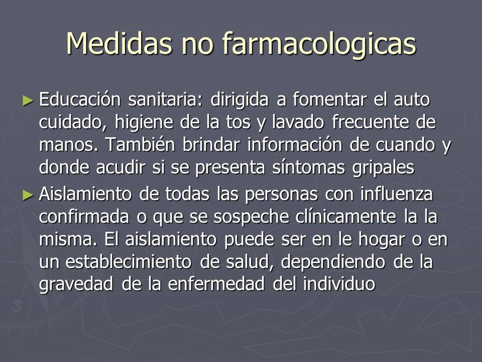 Medidas no farmacologicas Educación sanitaria: dirigida a fomentar el auto cuidado, higiene de la tos y lavado frecuente de manos. También brindar inf