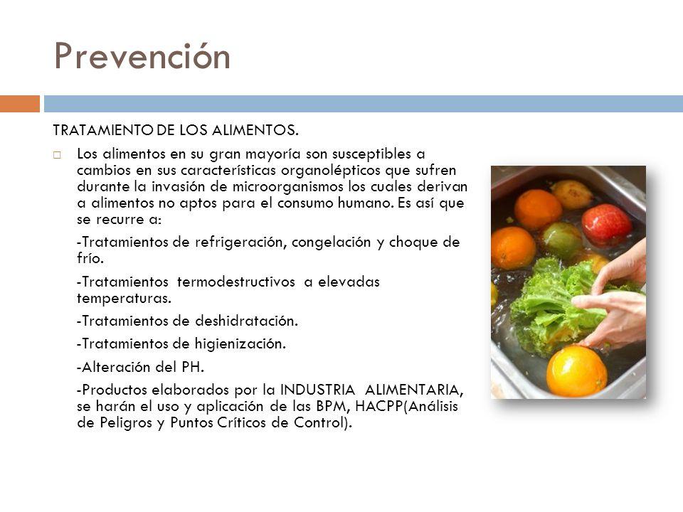 Prevención TRATAMIENTO DE LOS ALIMENTOS. Los alimentos en su gran mayoría son susceptibles a cambios en sus características organolépticos que sufren