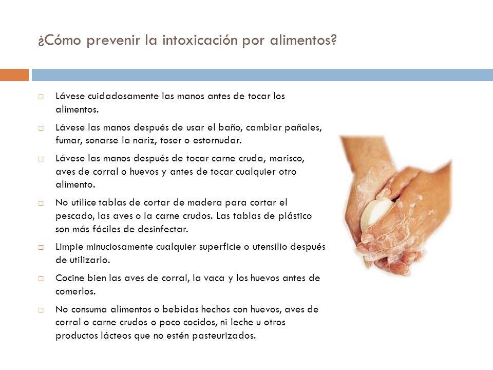 ¿Cómo prevenir la intoxicación por alimentos? Lávese cuidadosamente las manos antes de tocar los alimentos. Lávese las manos después de usar el baño,