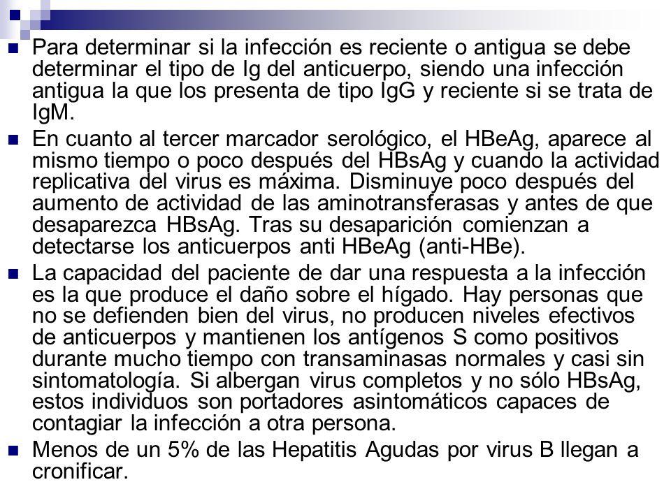 Para determinar si la infección es reciente o antigua se debe determinar el tipo de Ig del anticuerpo, siendo una infección antigua la que los present