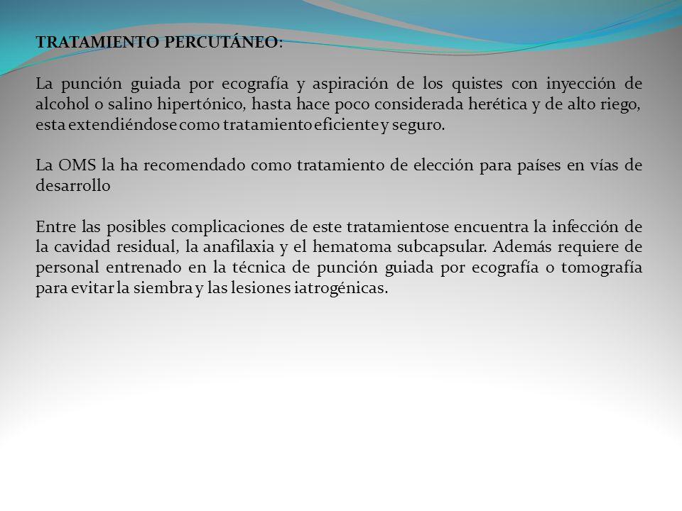TRATAMIENTO PERCUTÁNEO: La punción guiada por ecografía y aspiración de los quistes con inyección de alcohol o salino hipertónico, hasta hace poco con