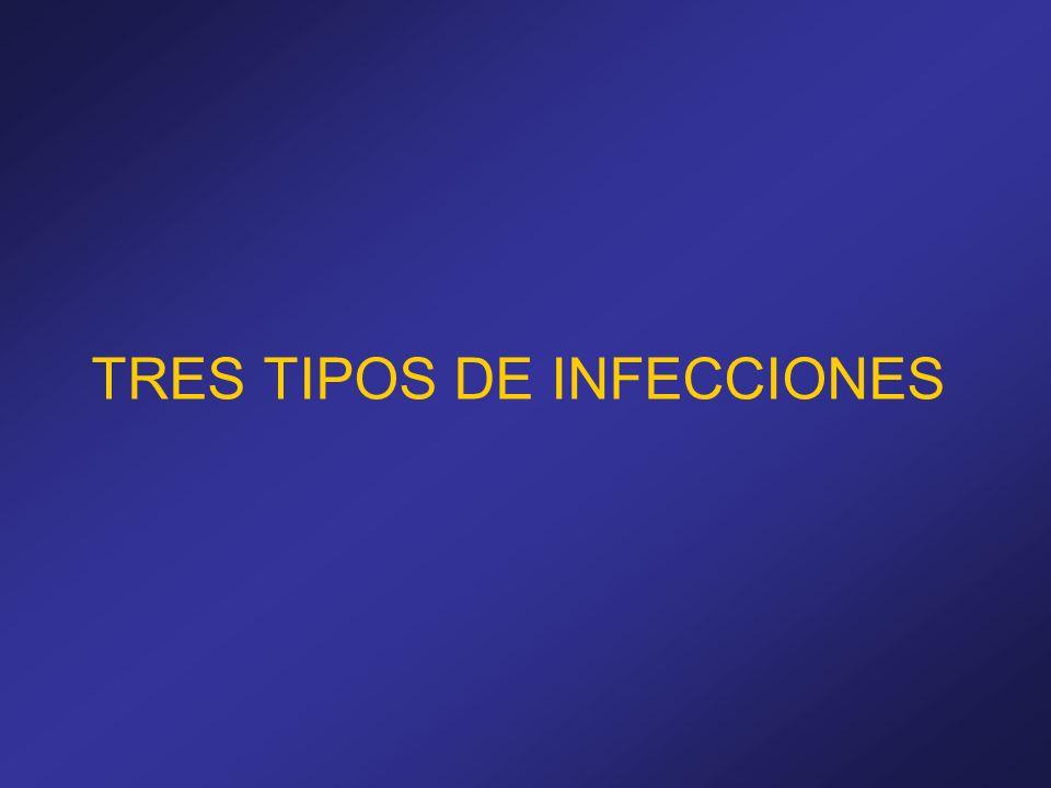 TRES TIPOS DE INFECCIONES