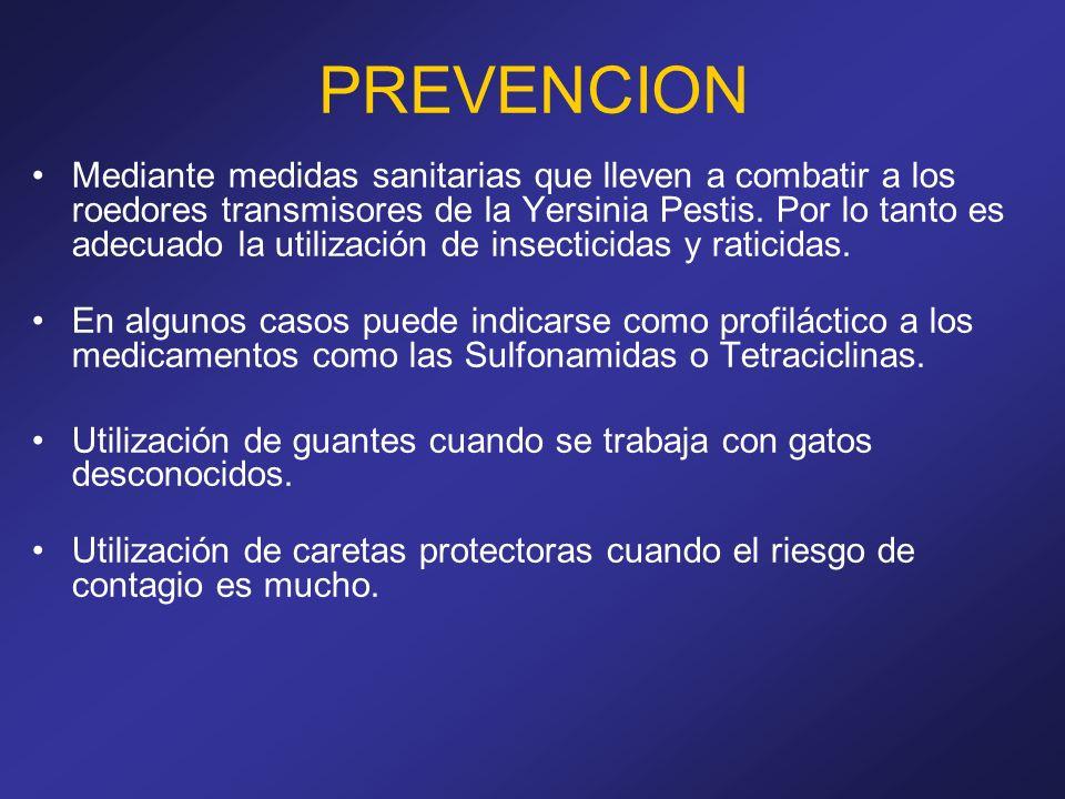 PREVENCION Mediante medidas sanitarias que lleven a combatir a los roedores transmisores de la Yersinia Pestis. Por lo tanto es adecuado la utilizació
