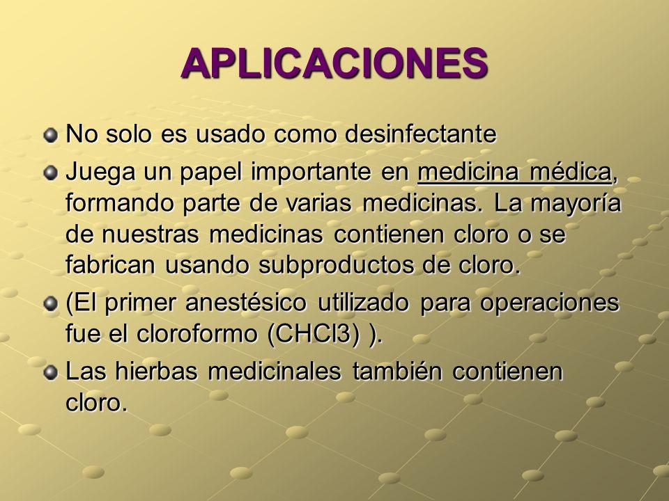 APLICACIONES No solo es usado como desinfectante Juega un papel importante en medicina médica, formando parte de varias medicinas. La mayoría de nuest