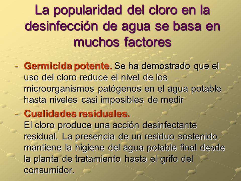 La popularidad del cloro en la desinfección de agua se basa en muchos factores -Germicida potente. Se ha demostrado que el uso del cloro reduce el niv