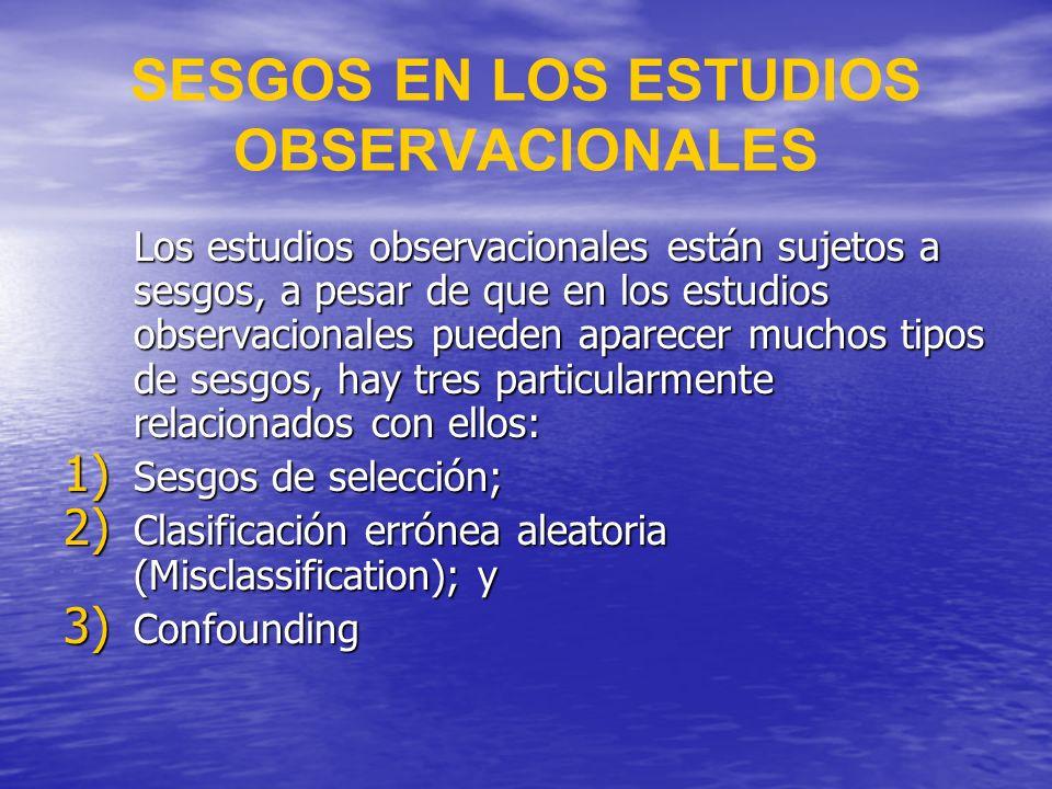 SESGOS EN LOS ESTUDIOS OBSERVACIONALES Los estudios observacionales están sujetos a sesgos, a pesar de que en los estudios observacionales pueden apar