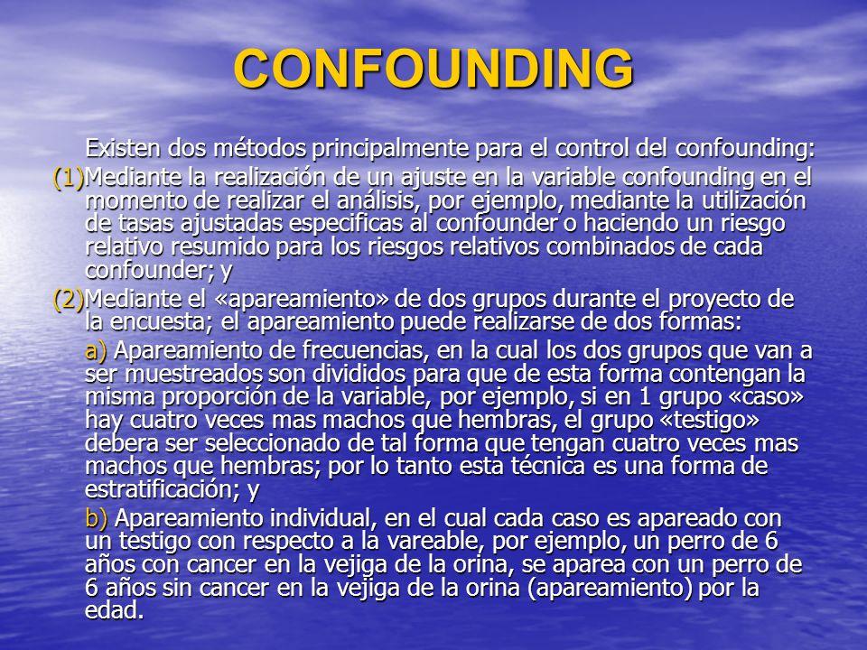 CONFOUNDING Existen dos métodos principalmente para el control del confounding: (1)Mediante la realización de un ajuste en la variable confounding en