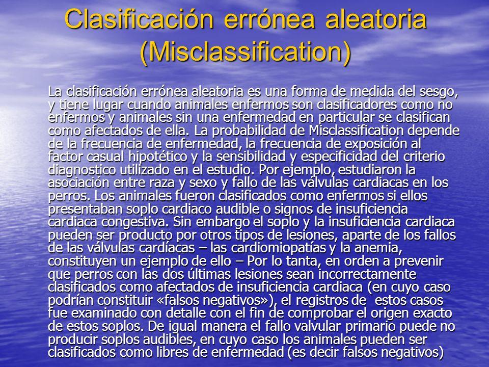 Clasificación errónea aleatoria (Misclassification) La clasificación errónea aleatoria es una forma de medida del sesgo, y tiene lugar cuando animales
