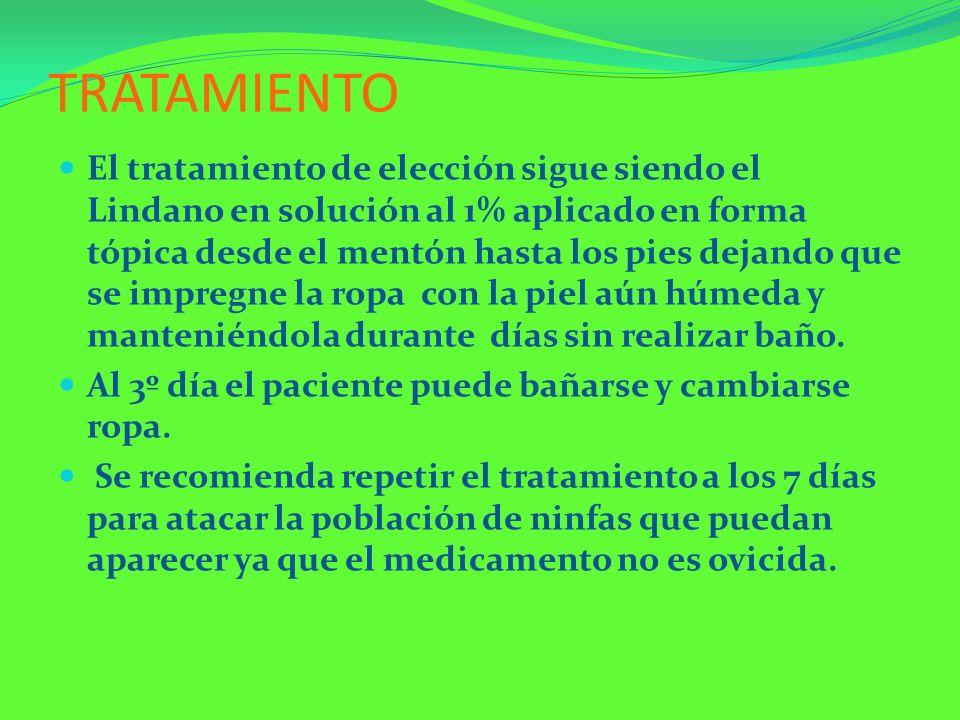 TRATAMIENTO El tratamiento de elección sigue siendo el Lindano en solución al 1% aplicado en forma tópica desde el mentón hasta los pies dejando que s