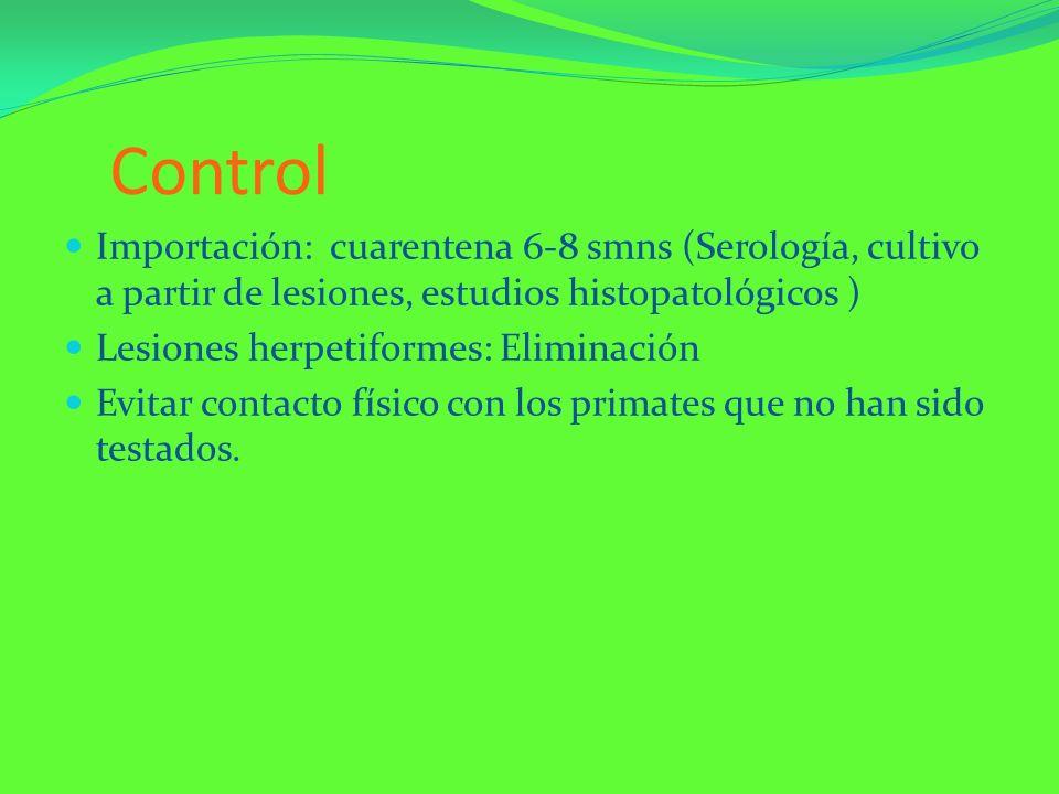 Control Importación: cuarentena 6-8 smns (Serología, cultivo a partir de lesiones, estudios histopatológicos ) Lesiones herpetiformes: Eliminación Evi