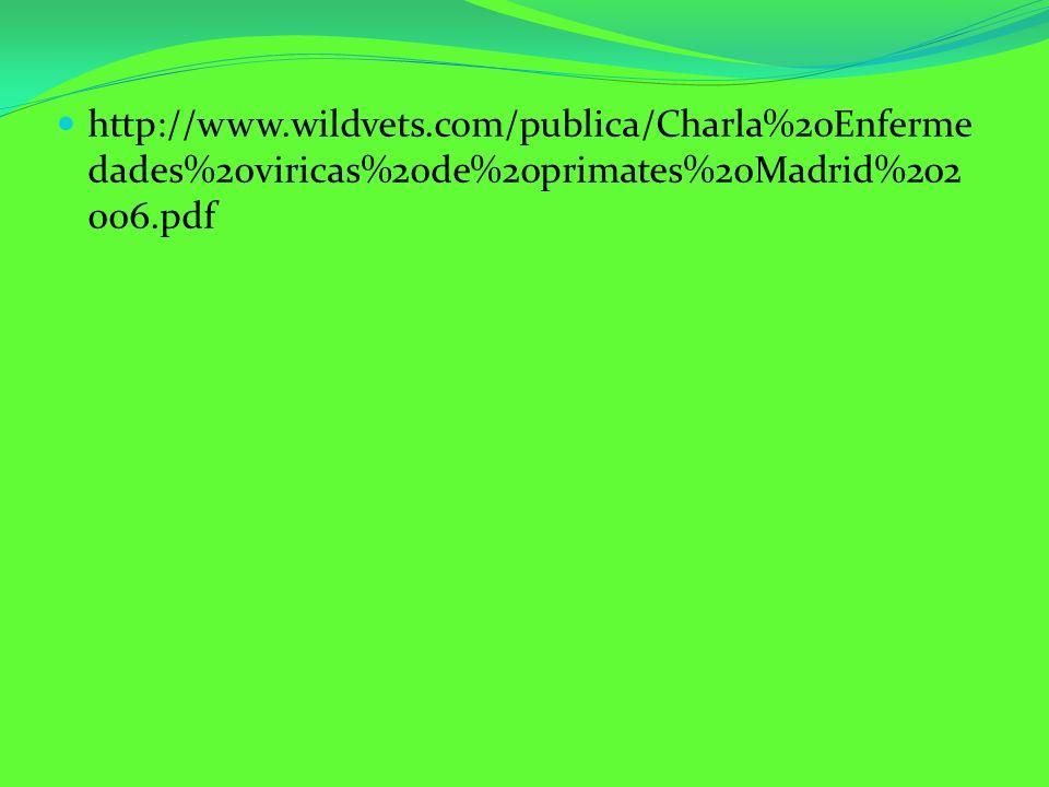 http://www.wildvets.com/publica/Charla%20Enferme dades%20viricas%20de%20primates%20Madrid%202 006.pdf