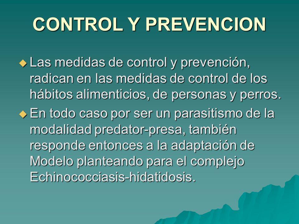 CONTROL Y PREVENCION Las medidas de control y prevención, radican en las medidas de control de los hábitos alimenticios, de personas y perros. Las med