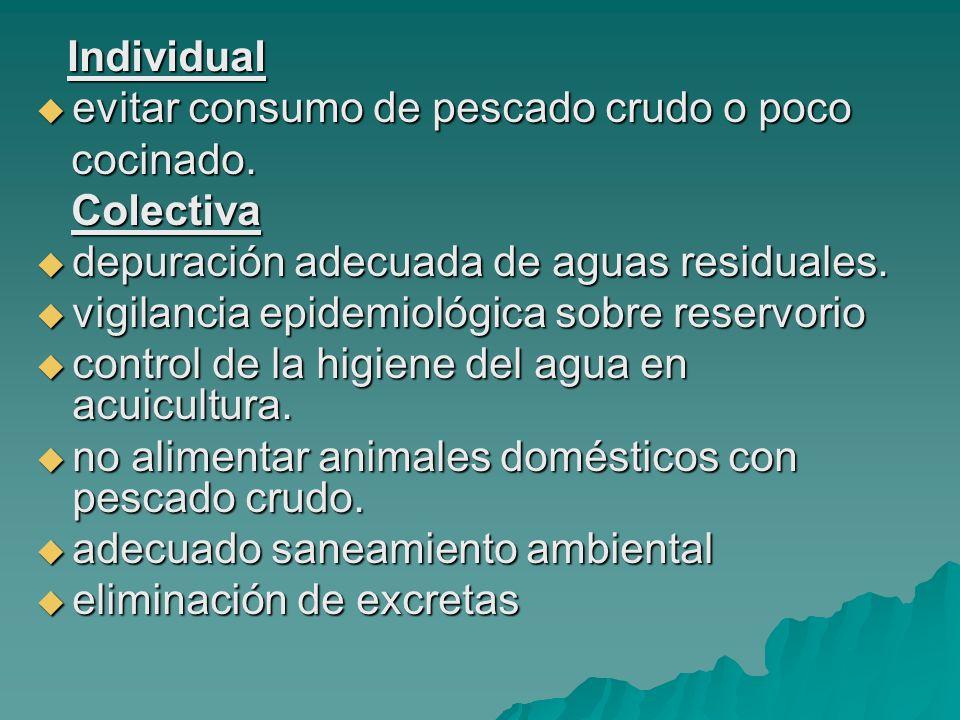 Individual Individual evitar consumo de pescado crudo o poco evitar consumo de pescado crudo o poco cocinado. cocinado. Colectiva Colectiva depuración