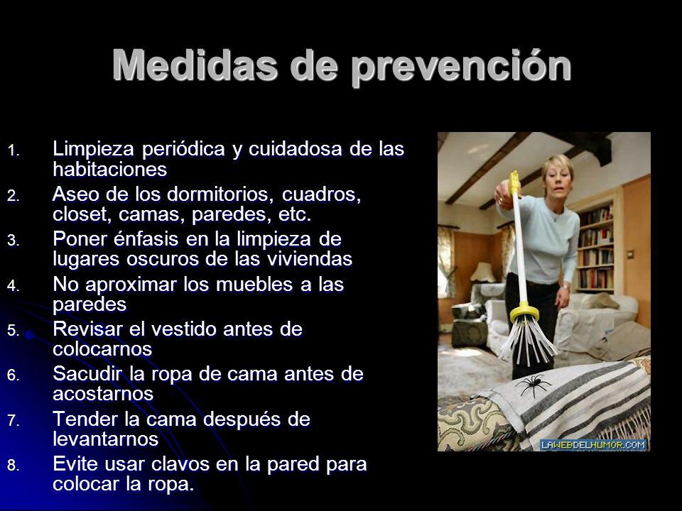Medidas de prevención 1. Limpieza periódica y cuidadosa de las habitaciones 2. Aseo de los dormitorios, cuadros, closet, camas, paredes, etc. 3. Poner