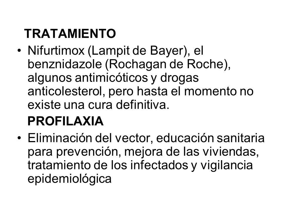 TRATAMIENTO Nifurtimox (Lampit de Bayer), el benznidazole (Rochagan de Roche), algunos antimicóticos y drogas anticolesterol, pero hasta el momento no