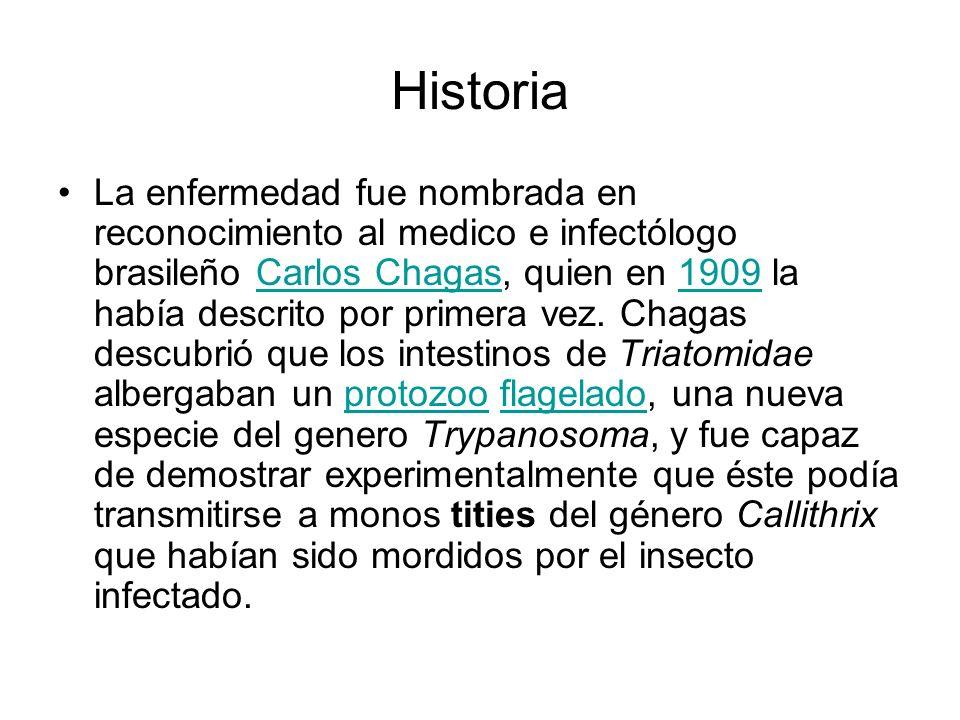 Historia La enfermedad fue nombrada en reconocimiento al medico e infectólogo brasileño Carlos Chagas, quien en 1909 la había descrito por primera vez