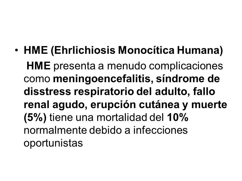 HME (Ehrlichiosis Monocítica Humana) HME presenta a menudo complicaciones como meningoencefalitis, síndrome de disstress respiratorio del adulto, fall