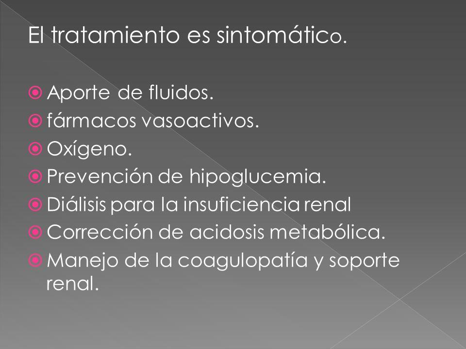 El tratamiento es sintomátic o. Aporte de fluidos. fármacos vasoactivos. Oxígeno. Prevención de hipoglucemia. Diálisis para la insuficiencia renal Cor