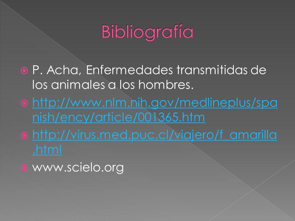 P. Acha, Enfermedades transmitidas de los animales a los hombres. http://www.nlm.nih.gov/medlineplus/spa nish/ency/article/001365.htm http://www.nlm.n