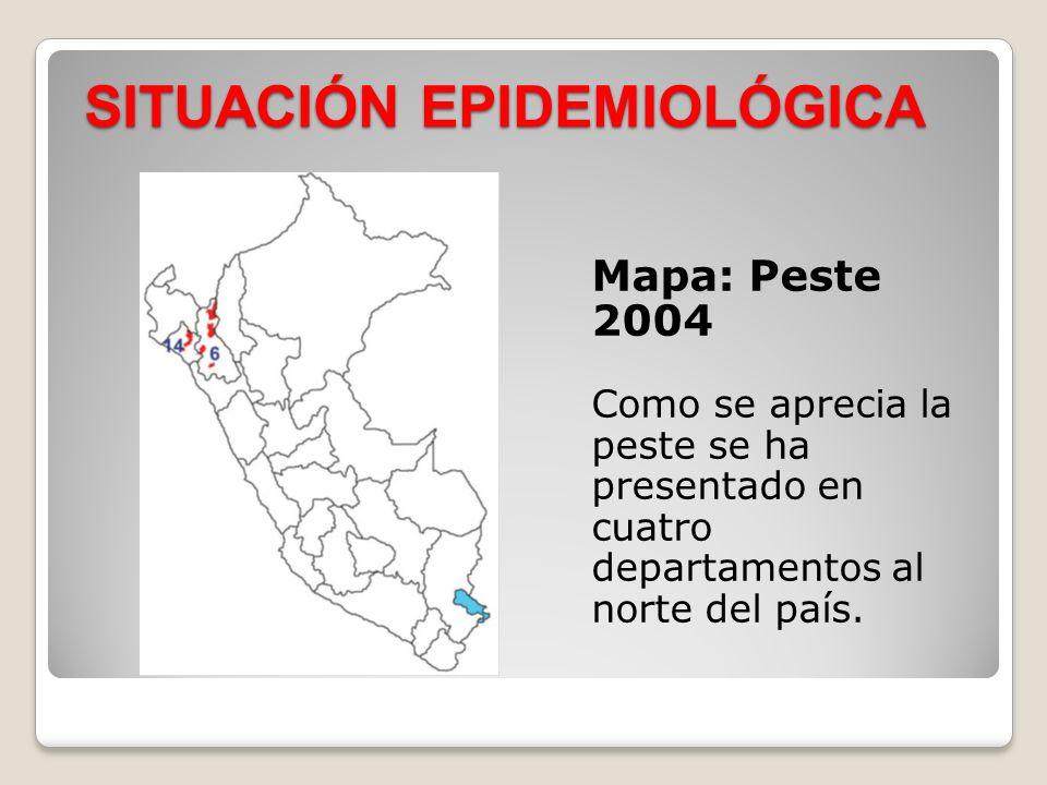 SITUACIÓN EPIDEMIOLÓGICA Mapa: Peste 2004 Como se aprecia la peste se ha presentado en cuatro departamentos al norte del país.