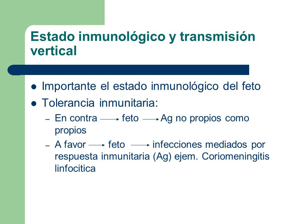 Estado inmunológico y transmisión vertical Importante el estado inmunológico del feto Tolerancia inmunitaria: – En contra feto Ag no propios como prop