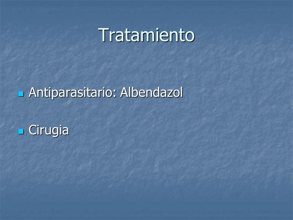 Tratamiento Antiparasitario: Albendazol Antiparasitario: Albendazol Cirugia Cirugia