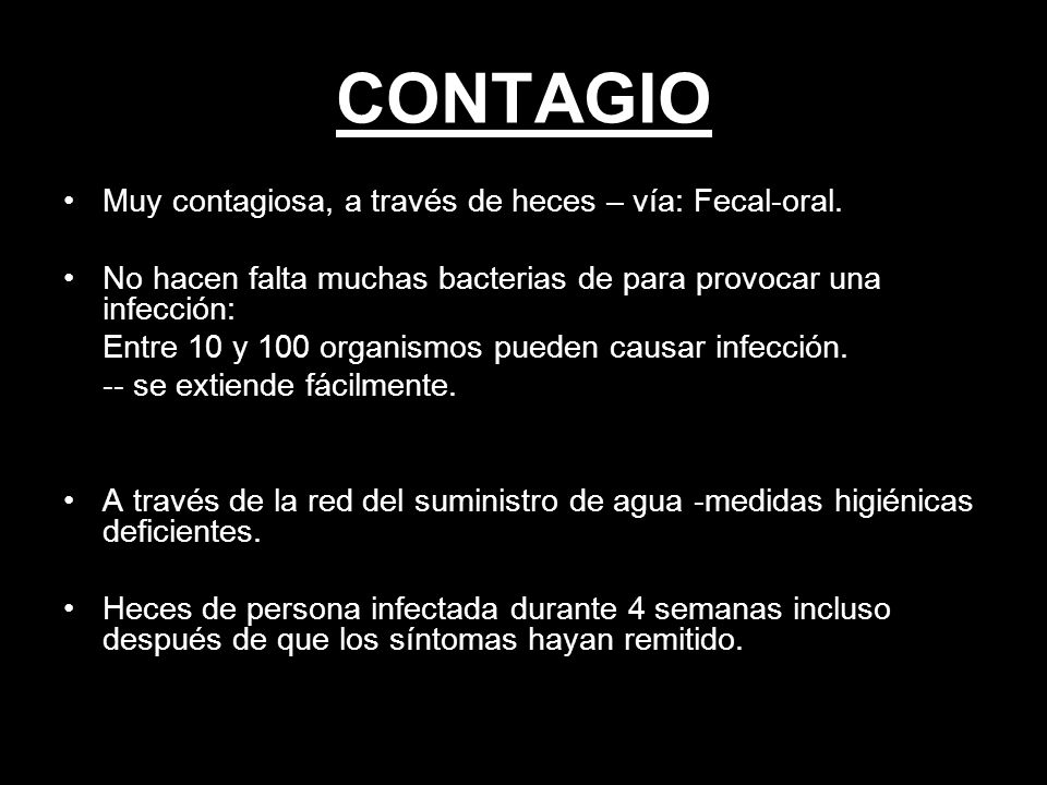 CONTAGIO Muy contagiosa, a través de heces – vía: Fecal-oral.