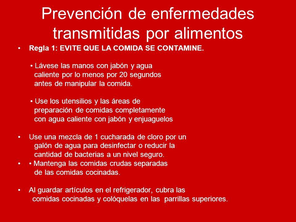 Prevención de enfermedades transmitidas por alimentos Regla 1: EVITE QUE LA COMIDA SE CONTAMINE. Lávese las manos con jabón y agua caliente por lo men