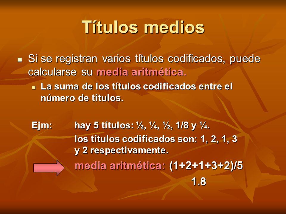 Títulos medios Si se registran varios títulos codificados, puede calcularse su media aritmética. Si se registran varios títulos codificados, puede cal