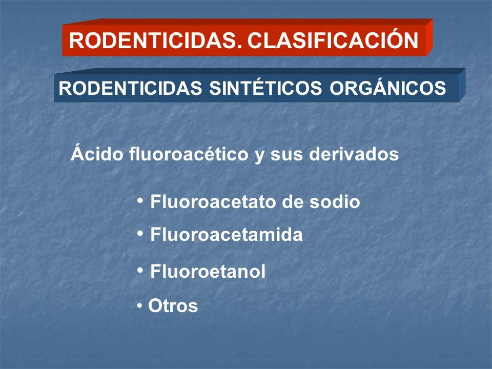 RODENTICIDAS. CLASIFICACIÓN Ácido fluoroacético y sus derivados Fluoroacetato de sodio Fluoroacetamida Fluoroetanol Otros RODENTICIDAS SINTÉTICOS ORGÁ